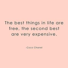 Coco knows best  #qotd #quote #cocochanel || The best things in life are free, the second best are very expensive - Coco Chanel