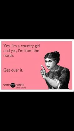Northern country girl its a way of life not where your from