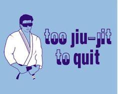 I once quit jiu jitsu but had to come back...