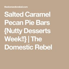 Salted Caramel Pecan Pie Bars {Nutty Desserts Week!!} | The Domestic Rebel