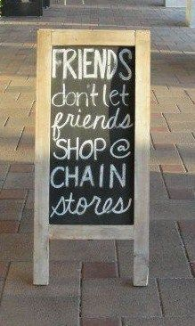 Friends don't let friends shop at chain stores ~ stellar junk  Need to make this for my booth!