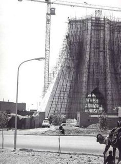 Once Upon a Time in Tehran: The Shahyad landmark of Tehran (renamed Azadi in 1979) under construction in 1966. The monument has since become closely identified with the city.