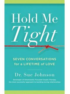 Hold Me Tight: Seven Conversations for a Lifetime of Love.  Emotionally Focused Therapy developed by Dr. Sue Johnson...goal: to help partners feel securely connected by fostering feelings of safety, accessibility and responsiveness. Great book!