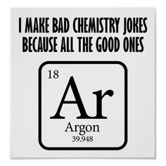 Shop Good Chemistry Jokes Argon Funny Poster created by AnticApparel. Attraction Quotes Chemistry, Chemistry Quotes, Chemistry Cake, Chemistry Drawing, Chemistry Tattoo, Chemistry Lessons, Chemistry Experiments, Experiments Kids, Science Puns