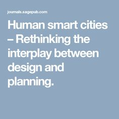 Human smart cities – Rethinking the interplay between design and planning.