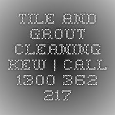 Tile And Grout Cleaning Kew   Call 1300 362 217