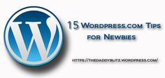 15 Wordpress.com Tips for Newbies (Updated)   #wordpress #writing #blogging