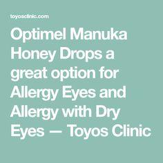 Optimel Manuka Honey Drops a great option for Allergy Eyes and Allergy with Dry Eyes — Toyos Clinic Dry Eye Drops, Allergy Eyes, Honey Drops, Benzoic Acid, Natural Preservatives, Manuka Honey