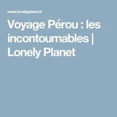 Voyage Pérou : les incontournables | Lonely Planet