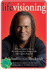 Michael Bernard Beckwith | Life Visioning  A Transformative Process for Activating Your Unique Gifts and Highest Potential ~ Why have you been given this singular treasure that is your life—and how will you use it?
