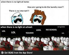When there is no light at home and at school this actually happened a couple years ago anyone remember that?!?