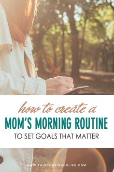 Create a daily morning routine for moms to set goals that matter + free goal setting workbook