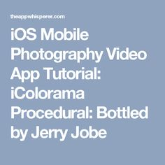 iOS Mobile Photography Video App Tutorial: iColorama Procedural: Bottled by Jerry Jobe