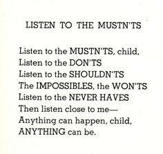 Shel Silverstein - my elementary school favourite, and even now in college the words just get more meaningful. Great Quotes, Quotes To Live By, Awesome Quotes, Cool Words, Wise Words, Shel Silverstein Poems, Inspirational Posters, Just Dream, It Goes On