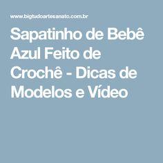 Sapatinho de Bebê Azul Feito de Crochê - Dicas de Modelos e Vídeo