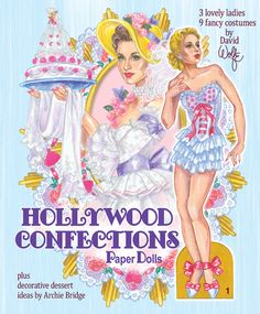 Hollywood Confections - Three pretty dolls are ready to doll-up in outfits from Ziegfeld Girl, The Wizard of Oz, Marie Antoinette, Madame Dubarry, Pride and Prejudice, Gone With the Wind, My Fair Lady and The Merry Widow. Illustrated by David Wolfe. 1 of 2