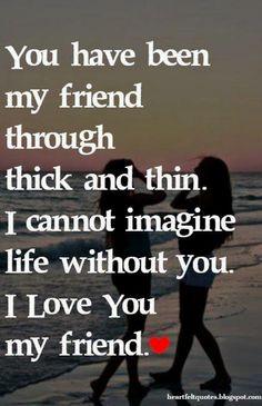 I love you my friend  I love you my friend.