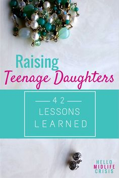 Raising Teenage Daughters: 42 Lessons Learned