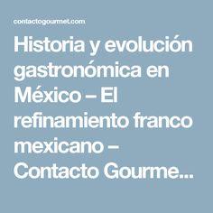 Historia y evolución gastronómica en México – El refinamiento franco mexicano – Contacto Gourmet © Por Rubén Romero Aivar – Cocinero profesional