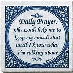 "A unique gift for someone with European roots. This charming quality decorative magnetic tile features the saying: ""Oh, Lord, help me to keep my mouth shut until I know what I'm talking about!"" - Appr"