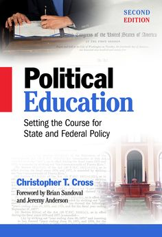 """Political Education: Setting the Course for State and Federal Policy, by Christopher Cross; foreword by Brian Sandoval and Jeremy Anderson (2014). """"[The author] draws on his own experience in Washington, along with research and interviews, to present a highly readable history of federal education policy, from WWII to the Obama administration."""" (Website)"""