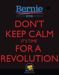 It is long past the time for another revolution. Let's start by voting for the right candidate! #FeeltheBERN2016
