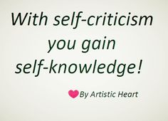 Criticize your self in order to find out who you really are!  #beyourself#criticism#quotes#you#knowledge#yourself#love#friendship#heart#poem#wordporn#blog#wordsfullofeeling#artisticheart#feelings#words#writing#