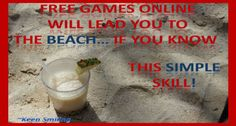 Playing free games online led me straight to the beach.. yet only because I found this simple skill!