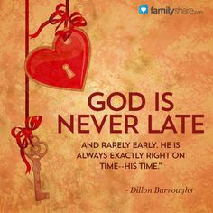 God is never late and rarely early. He is always exactly right on time - His time. - Dillon Burroughs