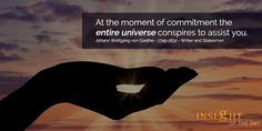 motivational quote: At the moment of commitment the entire universe conspires to assist you. - Johann Wolfgang von Goethe - 1749-1832 - Writer and Statesman