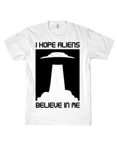 I HOPE ALIENS BELIEVE ME TEE