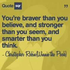 You're braver than you believe, and stronger than you seem, and smarter than you think. - Christopher Robin #quotesqr #quotes #motivationalquotes