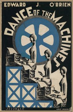 """j222rgif: """" Jacket of the book """"Dance of the Machines"""" of Edward J. O'Brien (1929) Artwork by Louis Lozowick """""""