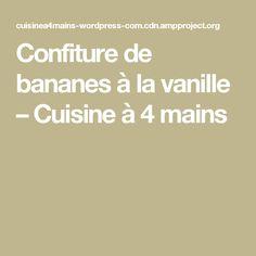 Confiture de bananes à la vanille – Cuisine à 4 mains Fruit Smoothies, Nutrition, Desserts, Food, Kit, Pastry Recipe, Cooker Recipes, Marmalade, Tailgate Desserts