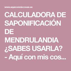 CALCULADORA DE SAPONIFICACIÓN DE MENDRULANDIA ¿SABES USARLA? - Aquí con mis cosas