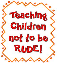 Teaching Children Not to Be Rude!
