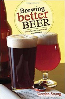 """""""Brewing Better Beer: Master Lessons for Advanced Homebrewers"""" by Gordon Strong"""