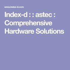 Index-d : : astec : Comprehensive Hardware Solutions