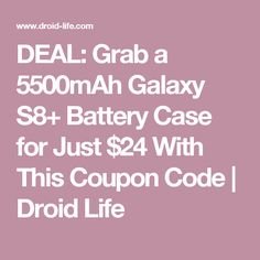 DEAL: Grab a 5500mAh Galaxy S8+ Battery Case for Just $24 With This Coupon Code | Droid Life