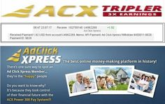 My payment # 8 An incredible, old program in a new form ... better and stronger than ever. Unique ACX Tripler!!! Online income is possible with ACX, who is definitely paying - no scam here. Make money online, stay at home jobs! Do not miss this great opportunity!