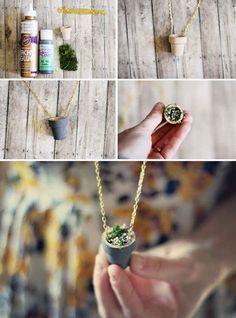 Wear a tiny flower pot around your neck.