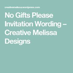 No gifts please invitation wording creative melissa designs kar no gifts please invitation wording creative melissa designs kar pinterest invitation wording wedding and wedding pins stopboris Image collections