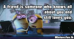 A friend is someone who knows all about you and still loves you. Minion gif