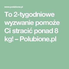 To 2-tygodniowe wyzwanie pomoże Ci stracić ponad 8 kg! – Polubione.pl Healthy Living, Lol, Fitness, Beauty, Healthy Life, Beauty Illustration, Fun, Healthy Lifestyle