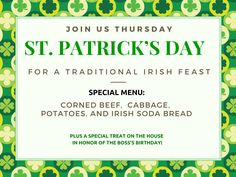 Everyone has a wee bit o' the Irish in them on St. Patrick's Day! Join us Thursday, March 17th for Traditional Irish Fare + Free Birthday Cake! (it's the boss's birthday) !