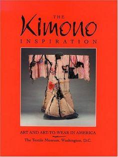 The Kimono Inspiration: Art and Art-To-Wear in America: Rebecca A. T. Stevens, Nancy A. Corwin, Julie Schafler Dale, Yoshiko Iwamoto Wada, Joan Mondale, Masako Kuriyama, Eleanor T. Rosenfeld, Textile Museum (Washington D.C.), Katherine Westphal: 9780876545980: Amazon.com: Books