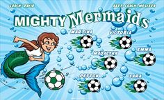 Mighty Mermaids B52623  digitally printed vinyl soccer sports team banner. Made in the USA and shipped fast by BannersUSA.  You can easily create a similar banner using our Live Designer where you can manipulate ALL of the elements of ANY template.  You can change colors, add/change/remove text and graphics and resize the elements of your design, making it completely your own creation.