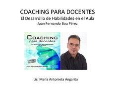 COACHING PARA DOCENTESEl Desarrollo de Habilidades en el Aula        Juan Fernando Bou Pérez      Lic. María Antonieta Angarita