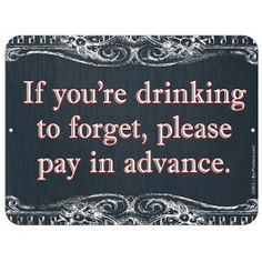 Metal Bar Sign - Drinking to Forget Funny Bar Quotes, Funny Bar Signs, Beer Quotes, Pub Signs, Beer Signs, Bartender Quotes, Bartender Funny, Bar Jokes, Drinking Quotes