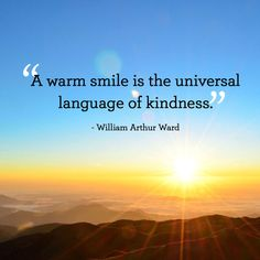 """""""A warm smile is the universal language of kindness."""" -William Arthur Ward"""